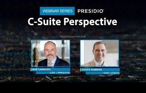 Presidio C Suite Perspective Webinar Series with Guest Cisco CEO, Chuck Robbins